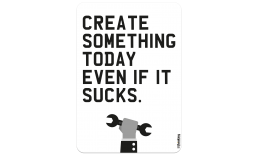 CREATE SOMETHING TODAY EVEN IF IT SUCKS. 204 x 291 3004AH_createSomething_A4204x291.png