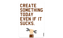 CREATE SOMETHING TODAY EVEN IF IT SUCKS. 204 x 291 3005AH_createSomethingColor_A4204x291.png