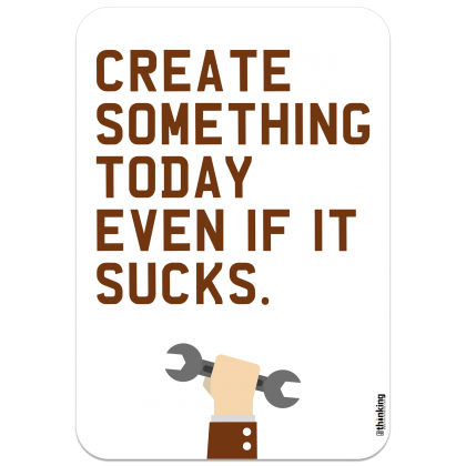 CREATE SOMETHING TODAY EVEN IF IT SUCKS. 142 x 204 3005DH_createSomethingColor_A4142x204.png