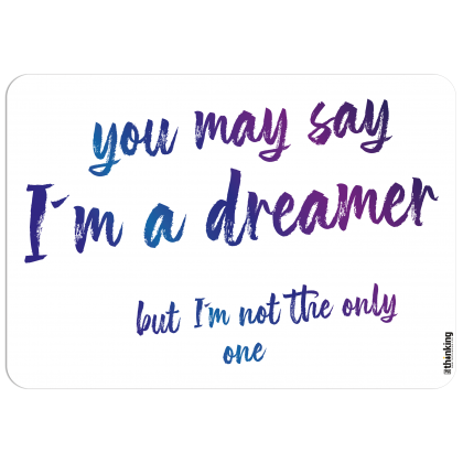 you may say I´m a dreamer but I´m not the only one 204 x 291 3007AV_imADreamer_A4204x291.png