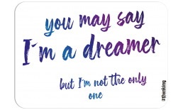 you may say I´m a dreamer but I´m not the only one 142 x 204 3007DV_imADreamer_A5142x204.png