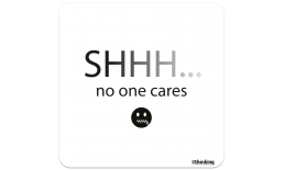 SHHH… NO ONE CARES 204 x 204 3010BH_shhh_A4X204x204.png
