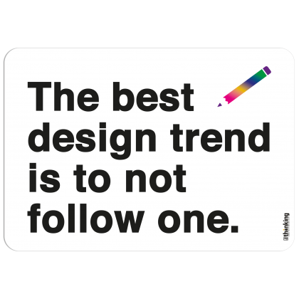 The best design trend is to not follow one. 204 x 291 3011AV_Designtrend_A4204x291.png