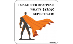 I MAKE BEER DISAPPEAR. WHAT´S YOUR SUPERPOWER? 204 x 204mm 3033BH_BeerSuperpower_A4X204x204.png