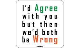 I´d Agree with you but then we´d both be Wrong 204 x 204mm 3035BH_AgreeWrong_A4X204x204.png